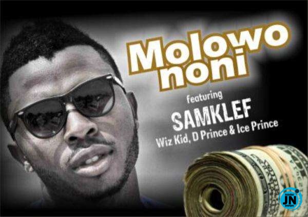 Samklef - Molowo Noni ft. Ice Prince, D' Prince & Wizkid